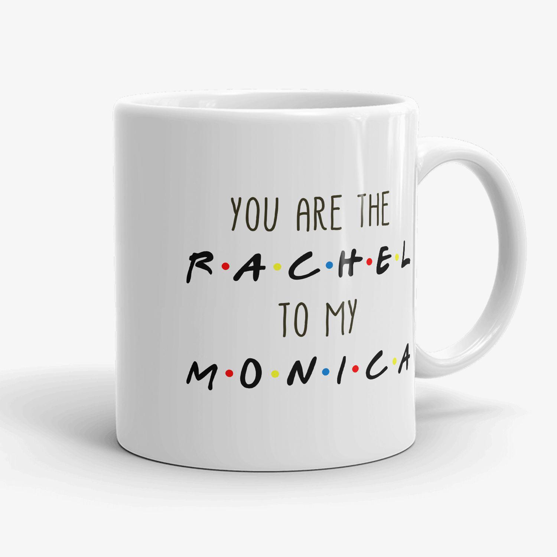 You Are The Monica To My Rachel Coffee Mug Friendship Cup Christmas Gifts Mugs