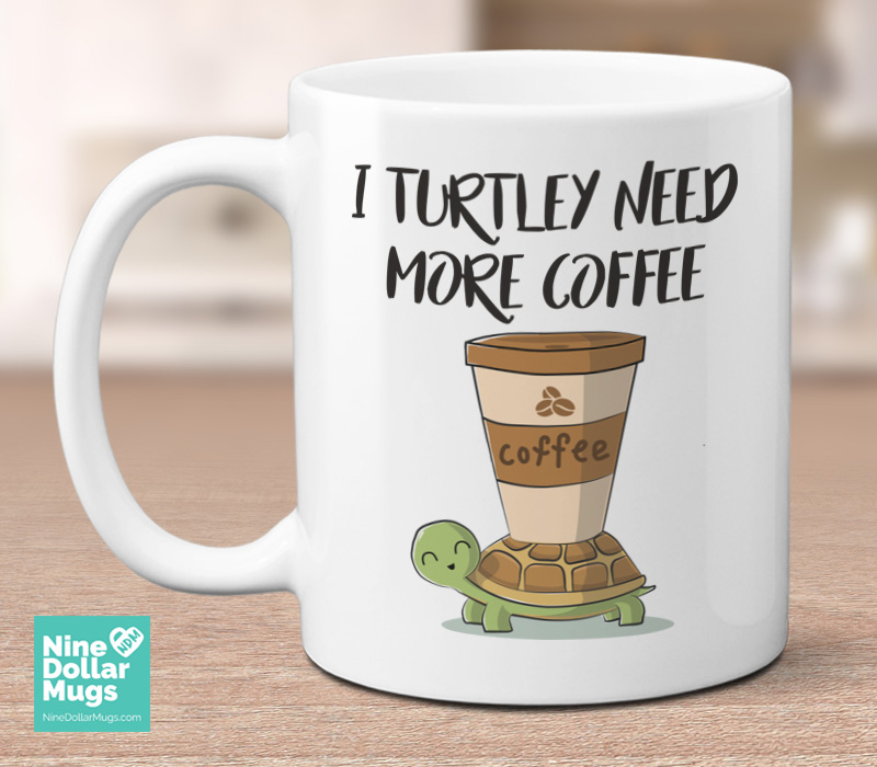 I Turtley Need More Coffee Funny Turtle Mug For And Friends