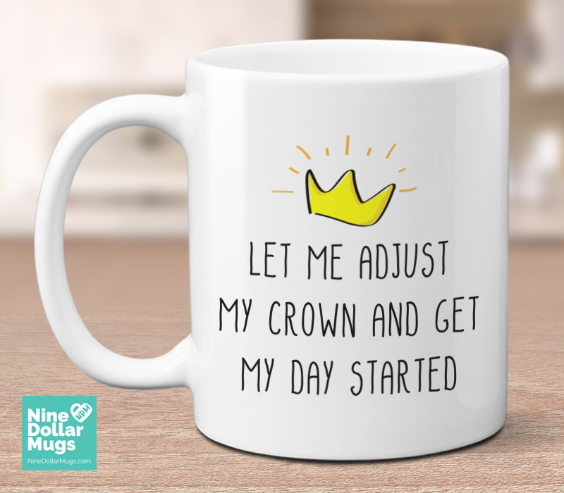 Let Me Adjust My Crown Funny Mug Quote Gift Birthday Present For Daughter