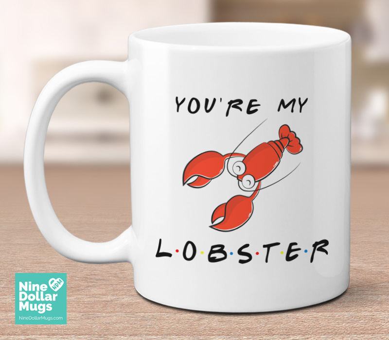 Youre My Lobster Friends Tv Show Lover Mug