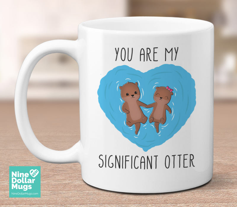 You Are My Significant Otter Funny Valentine Lovers Mug