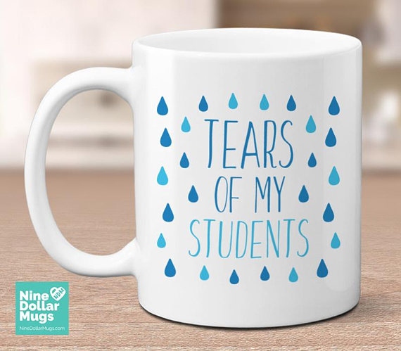 Tears Of My Students Funny Mug Teacher Gift Birthday Appreciation