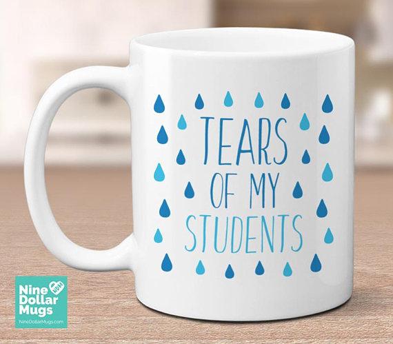 Tears Of My Students funny mug, teacher gift, teacher birthday,  appreciation mug