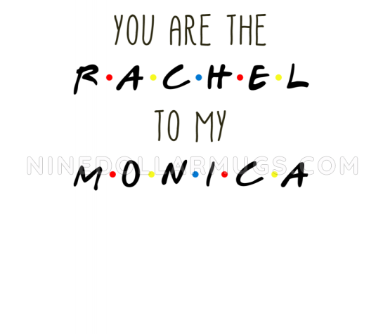 You're the Rachel to my Monica - Friends TV Show Water Bottle - Design Sample