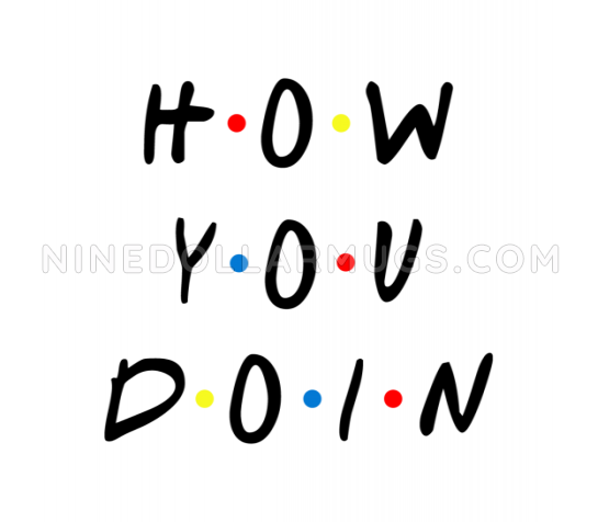 How You Doin - Joey Style Funny Saying Mug, Friends TV Show Quote Mug - Design Sample