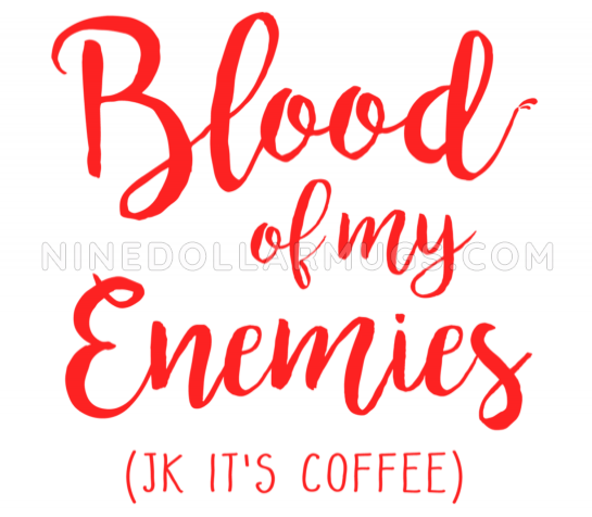 Blood of My Enemies - Funny Joke Travel Mug for Coffee Lover - Design Sample