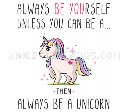 Always be a Unicorn, cute mug, unicorn gift, present for birthday, gift for daughter, for sister, for mom, friend or coworker - Design Sample