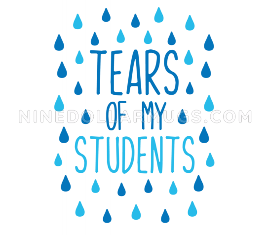 Tears Of My Students - Funny Water Bottle for Teacher - Design Sample