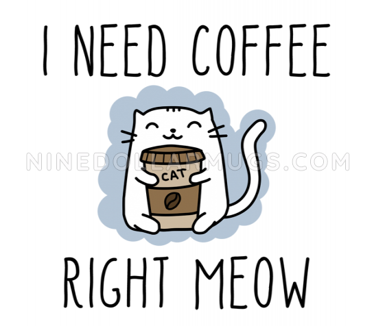I Need Coffee Right Meow - Cute Cat Mug for a Cat Lover - Design Sample