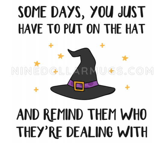 Some Days You Just Have to Put on Hat - Funny Witch Halloween Mug - Design Sample