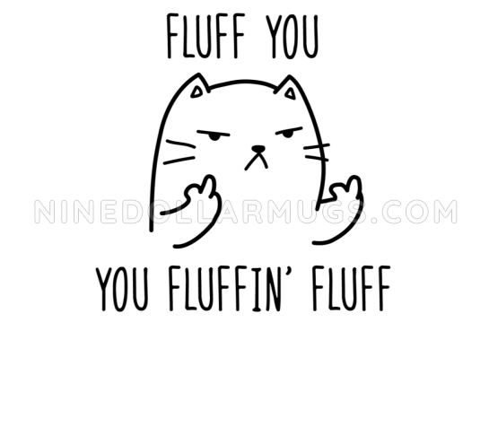 Fluff You You Fluffin Fluff - Funny Cat Water Bottle - Design Sample