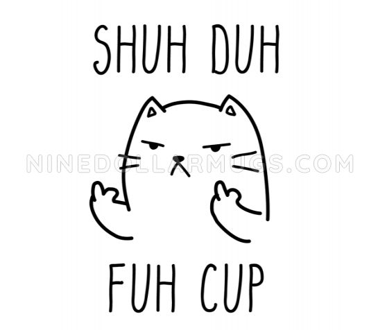 Shuh Duh Fuh Cup - Funny Inappropriate Quirky Cat Mug  - Design Sample