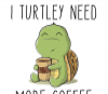 I Turtley Need More Coffee, funny and cute turtle mug for coffee lovers, friends, coworkers, mom, or sister - Photo 3