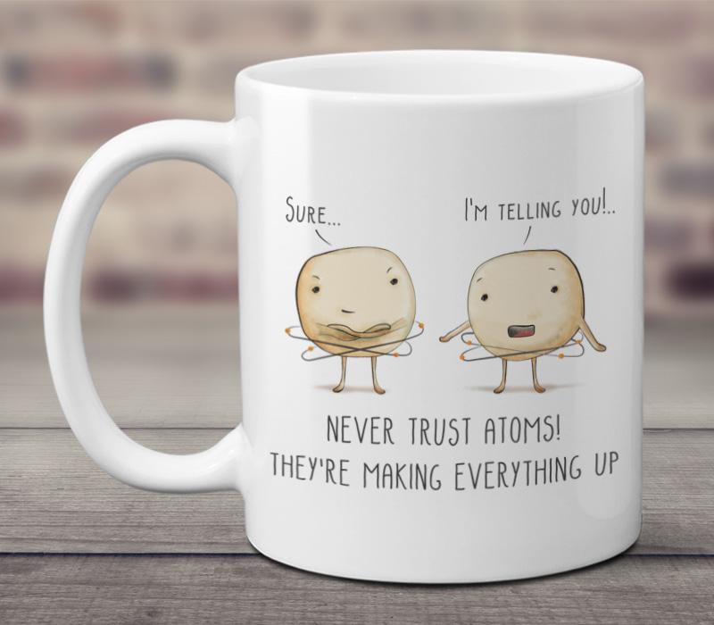 Never Trust Atoms - 11oz funny coffee mug